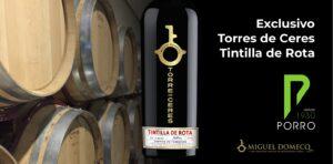 Torres de Ceres Tintilla de Rota, vino exclusivo de la bodega Miguel Domecq distribuido por Distribuciones Porro.